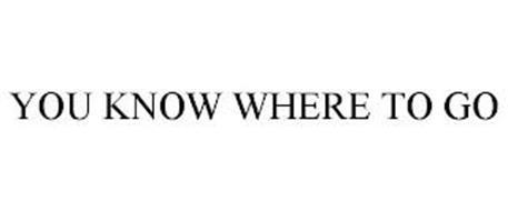 YOU KNOW WHERE TO GO