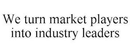 WE TURN MARKET PLAYERS INTO INDUSTRY LEADERS