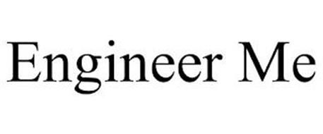 ENGINEER ME