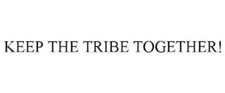 KEEP THE TRIBE TOGETHER!
