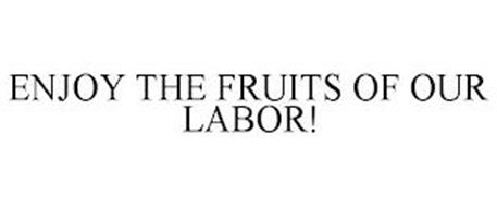 ENJOY THE FRUITS OF OUR LABOR!