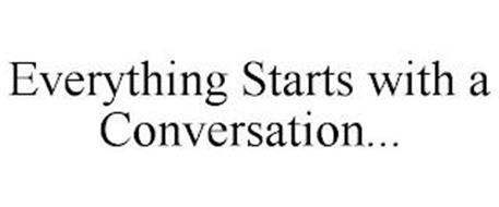 EVERYTHING STARTS WITH A CONVERSATION...