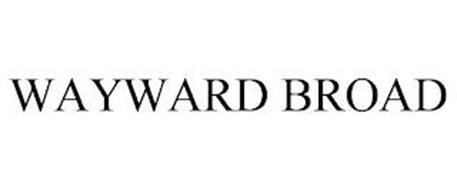 WAYWARD BROAD