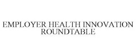 EMPLOYER HEALTH INNOVATION ROUNDTABLE