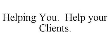HELPING YOU. HELP YOUR CLIENTS.