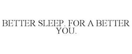 BETTER SLEEP. FOR A BETTER YOU.