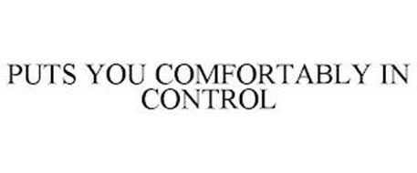 PUTS YOU COMFORTABLY IN CONTROL