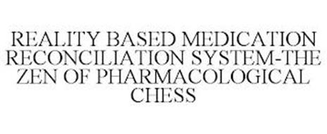 REALITY BASED MEDICATION RECONCILIATION SYSTEM-THE ZEN OF PHARMACOLOGICAL CHESS