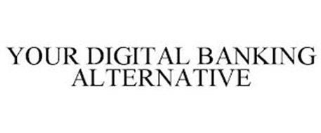 YOUR DIGITAL BANKING ALTERNATIVE