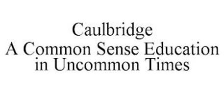 CAULBRIDGE A COMMON SENSE EDUCATION IN UNCOMMON TIMES