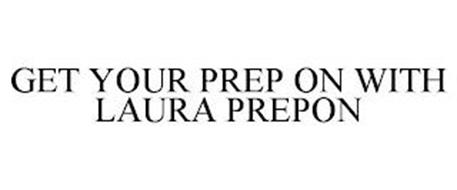 GET YOUR PREP ON WITH LAURA PREPON
