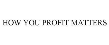 HOW YOU PROFIT MATTERS