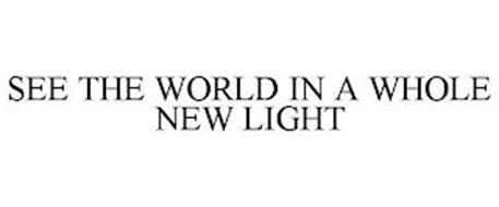 SEE THE WORLD IN A WHOLE NEW LIGHT