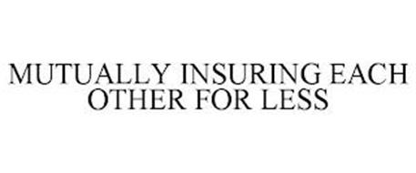 MUTUALLY INSURING EACH OTHER FOR LESS