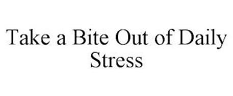 TAKE A BITE OUT OF DAILY STRESS