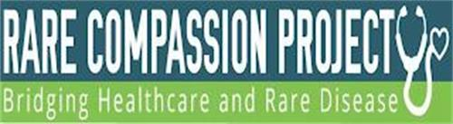 RARE COMPASSION PROJECT BRIDGING HEALTHCARE AND RARE DISEASE