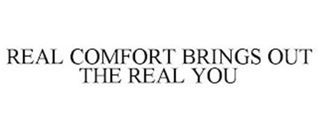 REAL COMFORT BRINGS OUT THE REAL YOU