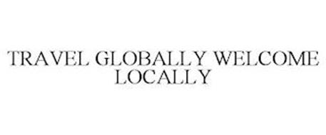 TRAVEL GLOBALLY WELCOME LOCALLY