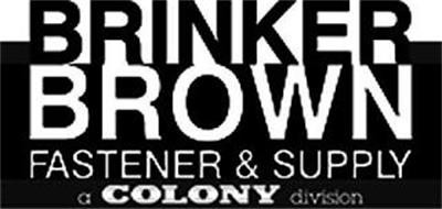 BRINKER BROWN FASTENER & SUPPLY A COLONY DIVISION
