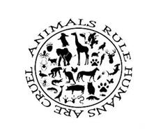 ANIMALS RULE HUMANS ARE CRUEL