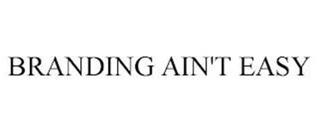 BRANDING AIN'T EASY