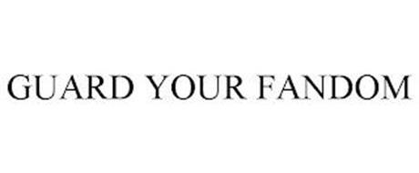 GUARD YOUR FANDOM