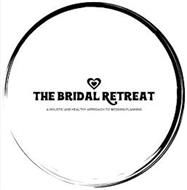 THE BRIDAL RETREAT A HOLISTIC AND HEALTHY APPROACH TO WEDDING PLANNING