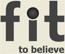 FIT TO BELIEVE