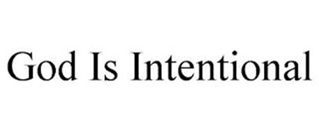 GOD IS INTENTIONAL