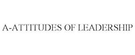 A-ATTITUDES OF LEADERSHIP