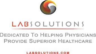 LABSOLUTIONS DEDICATED TO HELPING PHYSICIANS PROVIDE SUPERIOR HEALTHCARE LABSOLUTIONS.COM