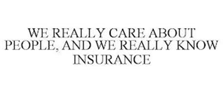 WE REALLY CARE ABOUT PEOPLE, AND WE REALLY KNOW INSURANCE
