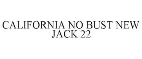 CALIFORNIA NO BUST NEW JACK 22