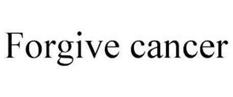 FORGIVE CANCER