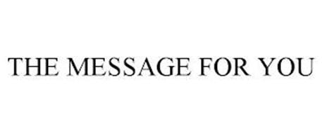 THE MESSAGE FOR YOU