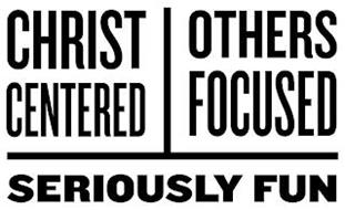CHRIST CENTERED OTHERS FOCUSED SERIOUSLY FUN