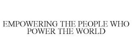 EMPOWERING THE PEOPLE WHO POWER THE WORLD