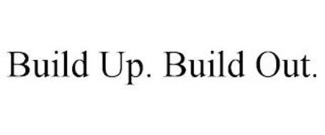 BUILD UP. BUILD OUT.