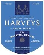 HARVEYS. - SOLERA SHERRY - - THE - BRISTOL CREAM. · FROM JEREZ · · TO BRISTOL · HARVEY BROTHERS, BRISTOL WINE MERCHANTS IMPORTING FROM SPAIN DARK, GOLDEN AND COMPLEX RICH WITH A MELLOW SWEETNESS BEST SERVED CHILLED-PERFECT WHEN 'HARVEYS' TURNS BLUE