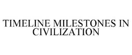 TIMELINE MILESTONES IN CIVILIZATION