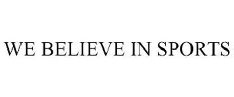 WE BELIEVE IN SPORTS