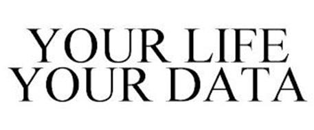 YOUR LIFE YOUR DATA