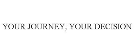 YOUR JOURNEY, YOUR DECISION