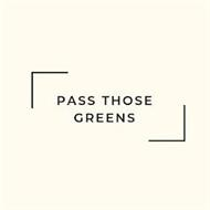 PASS THOSE GREENS