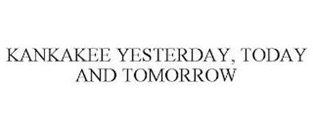 KANKAKEE YESTERDAY, TODAY AND TOMORROW