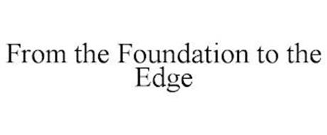 FROM THE FOUNDATION TO THE EDGE