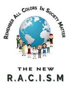 REMEMBER ALL COLORS IN SOCIETY MATTER THE NEW R.A.C.I.S.M.