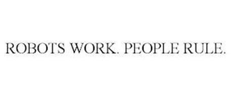 ROBOTS WORK. PEOPLE RULE.