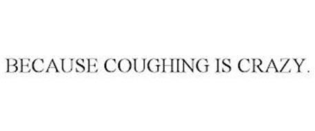 BECAUSE COUGHING IS CRAZY.
