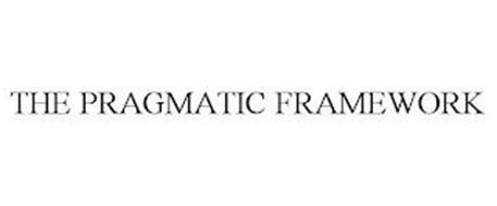 THE PRAGMATIC FRAMEWORK